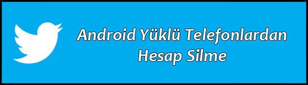 android-yuklu-cihazlardan-twitter-hesap-silme.jpg (631×175)
