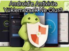 Android'e Antivirüs Yüklemezsek Ne Olur?