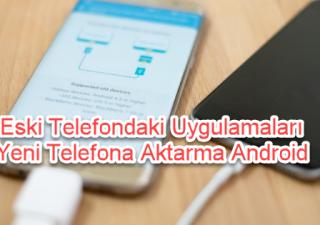 Eski Telefondaki Uygulamaları Yeni Telefona Aktarma nasıl yapılır android telefonlar için