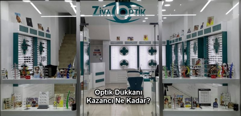 Optik Dükkanı Kazancı Ne Kadar aylık geliri ve karı kaç para